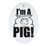 I'm a PIG! Oval Ornament