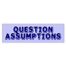 assumptions... Bumper Bumper Sticker