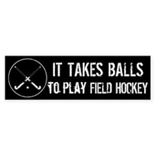It Takes Balls To Play Field Hockey Bumper Bumper Sticker