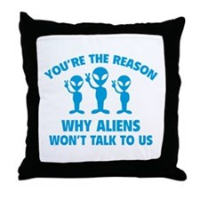 Why Aliens Won't Talk To Us Throw Pillow