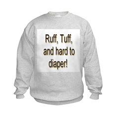 Rough Tough & Hard To Diaper Kids Sweatshirt