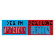 Yes Im American Yes I Love Soccer Bumper Bumper Sticker