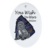 """You Wish You Were Italian"" Oval Ornament"