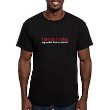I am not crazy T-Shirt