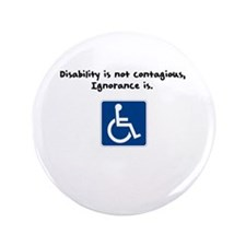 "Disability is not contagious 3.5"" Button"