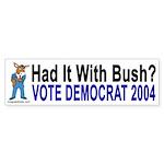 Had It With Bush? Vote Democrat!