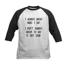 I always mean what I say Baseball Jersey