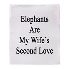Elephants Are My Wife's Second Love Throw Blanket