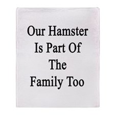 Our Hamster Is Part Of The Family To Throw Blanket