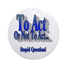 To Act or Not To Act Apparal Ornament (Round)