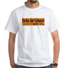 """Sterilize, Don't Euthanize!"" Shirt"