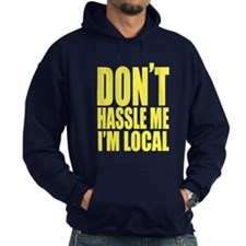 Dont Hassle Me Im Local Hoodie