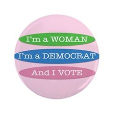 "Im a Woman, Im a Democrat, and I Vote! 3.5"" Button"
