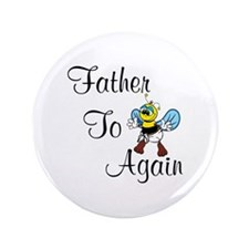 "Father To Bee Again 3.5"" Button"