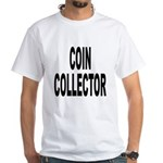 Coin Collector (Front) White T-Shirt