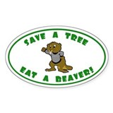 Save a tree, eat a beaver Oval  Aufkleber