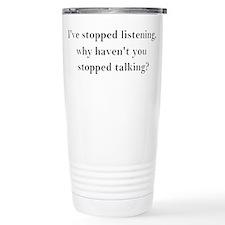 Stop Talking! Travel Mug