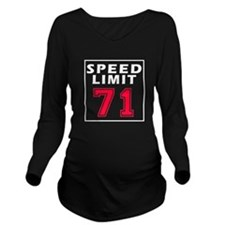 Speed Limit 71 Long Sleeve Maternity T-Shirt
