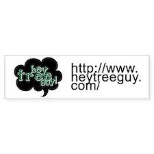 Hey Tree Guy! Bumper Bumper Sticker