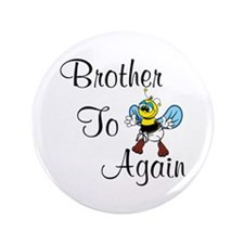 "Brother to bee again 3.5"" Button"