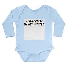 I Shizzled in my DizzleLong Sleeve Infant Bodysuit
