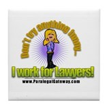 I Work for Lawyers! Tile Coaster