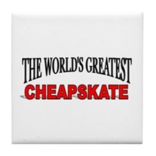 """The World's Greatest Cheapskate"" Tile Coaster"