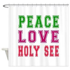 Peace Love Holy See Shower Curtain