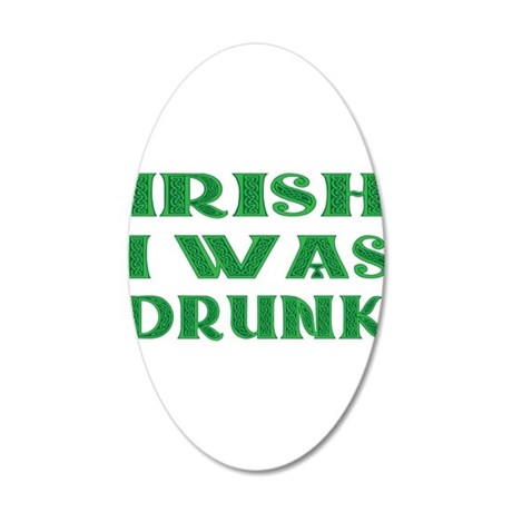 IRISH I Was Drunk 20x12 Oval Wall Decal