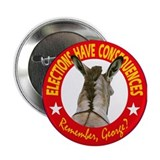 "REMEMBER CONSEQUENCES, GEORGE 2.25"" Button (100 pa"