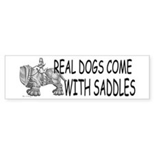 Real Dogs Come With Saddles Bumper Bumper Sticker