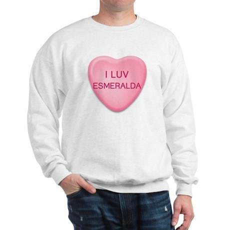 I Luv ESMERALDA Candy Heart Sweatshirt