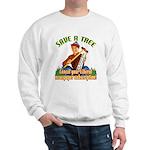 Save A Tree! Sweatshirt