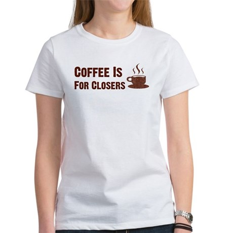 Coffee Is For Closers Women's T-Shirt