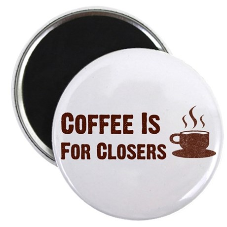 Coffee Is For Closers Magnet