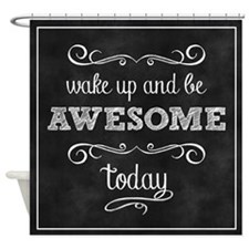 Wake Up And Be Awesome Shower Curtain