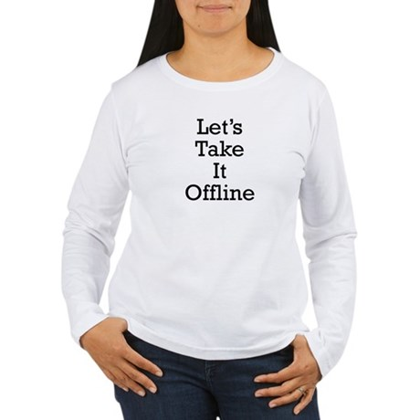 Let's take it offline ... Women's Long Sleeve T-Sh