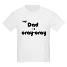 My Dad is Cray-Cray T-Shirt