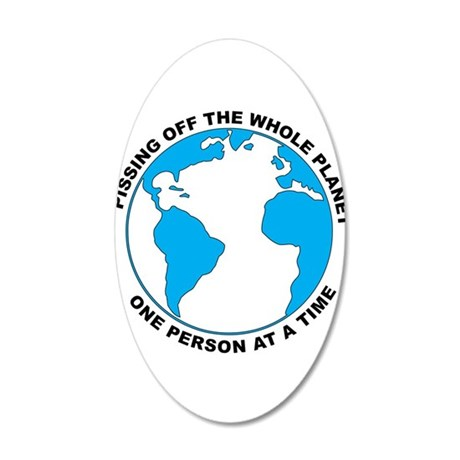Pissing Off The World 35x21 Oval Wall Decal