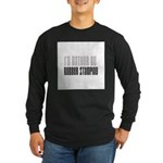 Rather Be Rubber Stamping Long Sleeve Dark T-Shirt