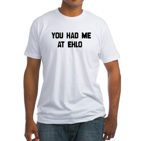 You Had Me At EHLO Fitted T-Shirt