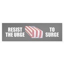 RESIST THE URGE TO SURGE Bumper Bumper Sticker
