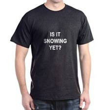 Is it Snowing Yet T-Shirt