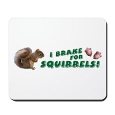 I Brake for Squirrels Mousepad