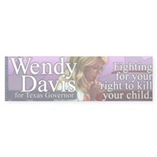 Wendy Davis - Right to Kill Your Child Bumper Sticker