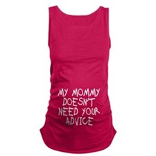 My mommy doesn't need advice Maternity Tank Top