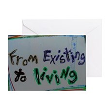 from existing to living Greeting Card