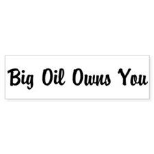 Big Oil Owns You Bumper Car Sticker