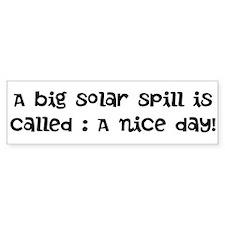 Bumper Sticker Big solar spill is a nice day