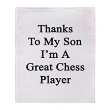 Thanks To My Son I'm A Great Chess P Throw Blanket